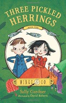 Three Pickled Herrings: Book Two (Wings & Co.) by Sally Gardner| wearewordnerds.com