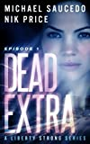 Dead Extra (Episode 1) (A Liberty Strong Series)