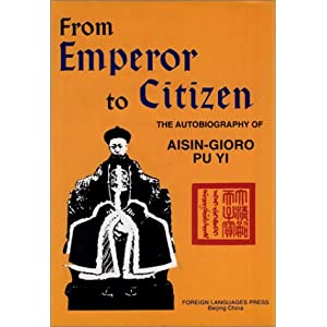 From Emperor to Citizen: The Autobiography of Aisin-Gioro Pu Yi