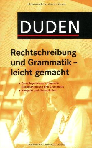 Duden Rechtschreibung und Grammatik - leicht gemacht: Grundlagenwissen Deutsch: Alles, was Sie zur deutschen Rechtschreibung und Grammatik wissen müssen