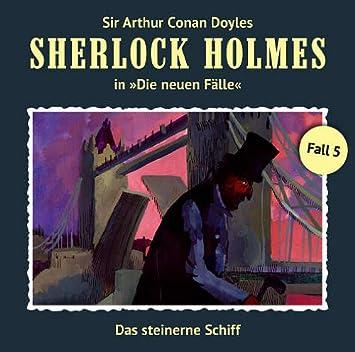 Sherlock Holmes - neue Fälle (5) Das steinerne Schiff (Romantruhe Audio)