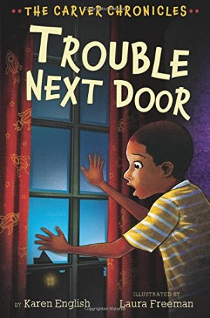 Trouble Next Door: The Carver Chronicles, Book Four by Karen English | Featured Book of the Day | wearewordnerds.com