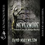 Nevermore: A Novel of Love, Loss, & Edgar Allan Poe   David Niall Wilson
