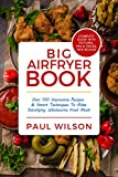Big AirFryer Book: Over 100 Impressive Recipes & Smart Techniques To Make Satisfying, Wholesome Fried Meals