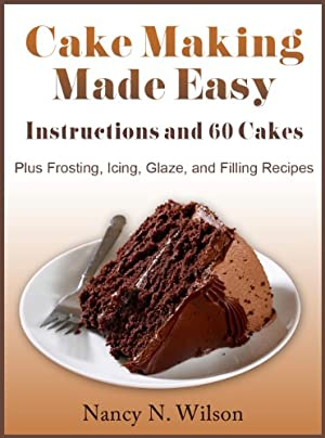 Cake Making Made Easy - Instructions and 60 Cakes