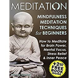 Mindfulness:Mindfulness Meditation:(+2nd FREE: Mindfulness Book) HOW TO MEDITATE FOR BRAIN POWER, MENTAL FOCUS, STRESS RELIEF AND INNER PEACE! (Mindfulness,Mindfulness Meditation,For Beginners)