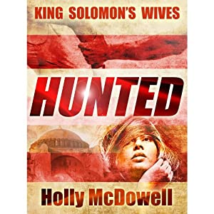 King Solomon's Wives: Hunted (An Active Fiction Series for Kindle) by Holly McDowell
