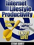 Internet Lifestyle Productivity: Master Time. Increase Profits. Enjoy Life!