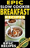 Epic Slow Cooker Breakfast Recipes: Top rated slow cooker recipes for quality morning breakfasts with pictures.