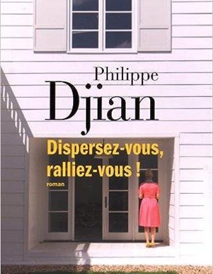 Dispersez-vous, ralliez-vous ! (2016) - Djian Philippe
