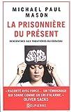 La Prisonniere du présent : Rencontres aux frontières du cerveau