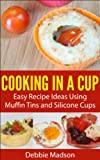 Cooking in a Cup: Easy recipes for muffin tin meals (Cooking with Kids Series)