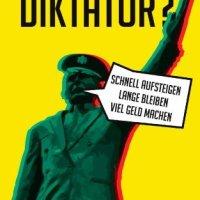 Wie werde ich ein guter Diktator : schnell aufsteigen, lange bleiben, viel Geld machen / Mikal Hem