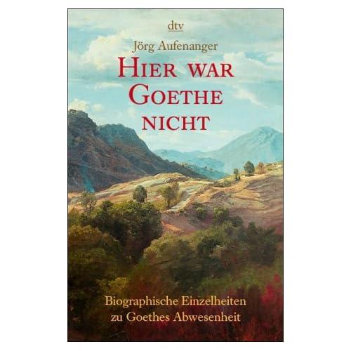 Jörg Aufenanger, Hier war Goethe nicht, dtv 2002