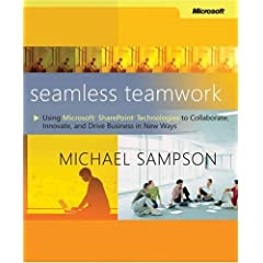 Seamless Teamwork: Using Microsoft® SharePoint® Technologies to Collaborate, Innovate, and Drive Business in New Ways: Using Microsoft Sharepoint ... and Drive Business in New Ways (BP-Other)