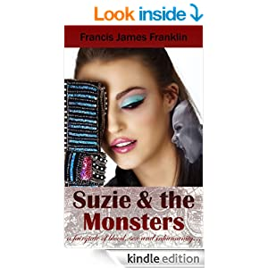 Suzie and the Monsters - a fairytale of blood, sex and inhumanity...