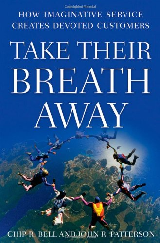 Take Their Breath Away: How Imaginative Service Creates Devoted Customers