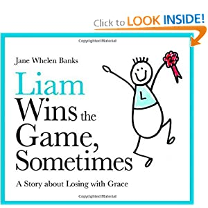 Liam Wins the Game, Sometimes: A Story About Losing With Grace (Liam Says) (Liam Books)
