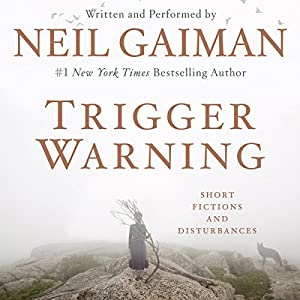 Trigger Warning: Short Fictions and Disturbances | [Neil Gaiman]