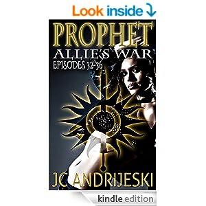 Prophet: Allie's War Episodes 32-36 (Allie's War Episode Collection Book 8)