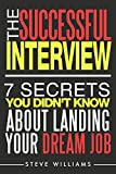 The Successful Interview: 7 Secrets You Didn't Know About Landing Your Dream Job (Job Interview, Job Offer, Get a Job)