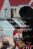 La désobéissance d'Andreas Kuppler par Michel Goujon