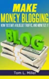 Make Money Blogging: How To Start A Blog, Get Traffic, and Monetize it