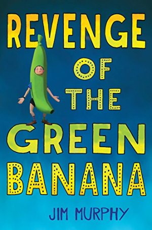 Revenge of the Green Banana by Jim Murphy | Featured Book of the Day | wearewordnerds.com