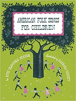 American Folk Songs for Children: Ruth Seeger ...
