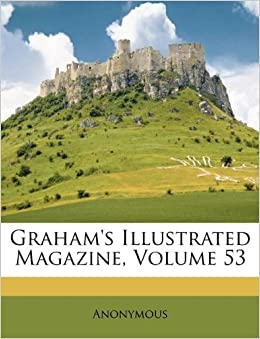 Graham S Illustrated Magazine Volume 53 Anonymous