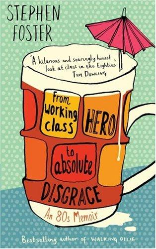 From Working Class Hero to Absolute Disgrace: An Eighties Memoir