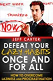 Defeat Your Lazy Habits Once And For All - How To Overcome Laziness And Procrastination (Self improvement , personal development , self help)
