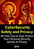 CyberSecurity, Safety and Privacy:  60 Vital Tips to Help Protect Your Personal Security, Identity and Privacy