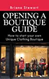 Opening a Boutique Guide : How to Start your own Unique Clothing Boutique ( Step by Step Guide to Starting a Boutique): The definite guide to starting ... (Boutique Bootcamp :How to Open a Boutique)