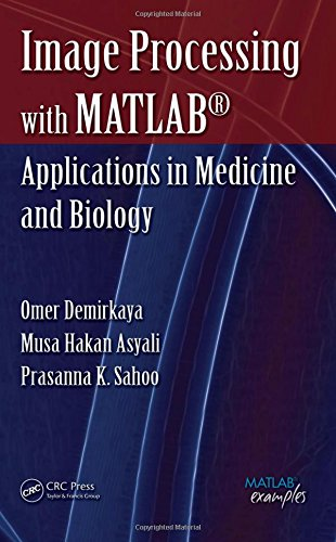 Image Processing with MATLAB: Applications in Medicine and Biology (MATLAB Examples)