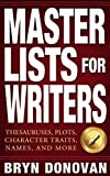 MASTER LISTS FOR WRITERS: Thesauruses, Plots, Character Traits, Names, and More
