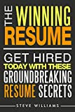 Resume: The Winning Resume - Get Hired Today With These Groundbreaking Resume Secrets (Resume, Resume Writing, Get Hired)