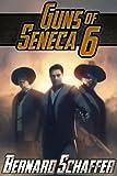 Guns of Seneca 6 (Chamber 1 of the Guns of Seneca 6 Saga)