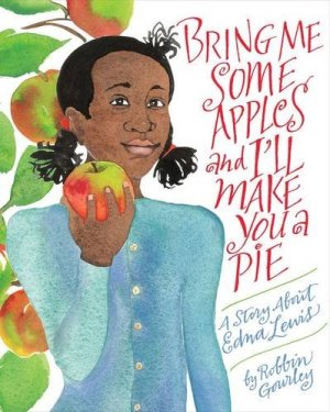 Bring Me Some Apples and I'll Make You a Pie: A Story About Edna Lewis by Robbin Gourley | Featured Book of the Day | wearewordnerds.com