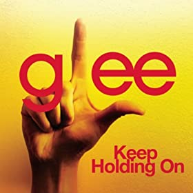 Keep Holding On (Glee Cast Version)