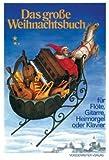 Das grosse Weihnachtsbuch: Für Flöte, Gitarre, Heimorgel oder Klavier