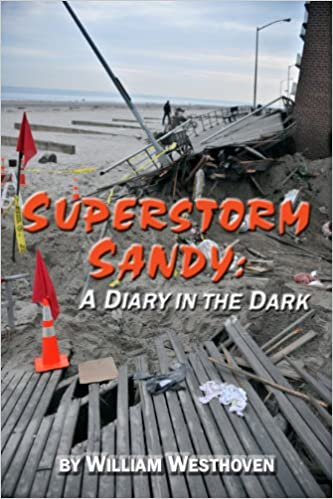 Superstorm Sandy: A Diary in the Dark by William Westhoven