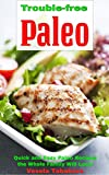 Trouble-free Paleo: Quick and Easy Paleo Recipes the Whole Family Will Love (Quick and Easy Gluten-free Recipes Book 1)
