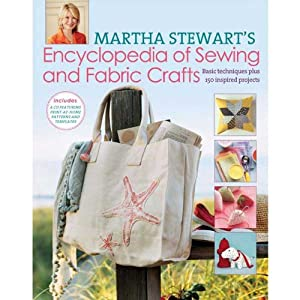Martha Stewart's Encyclopedia of Sewing and Fabric Crafts: 150 Inspired Sewing Projects from A-Z