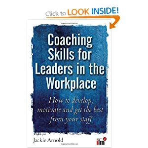 Coaching Skills for Leaders in the Workplace: How to Motivate and Get the Best from Your Staff
