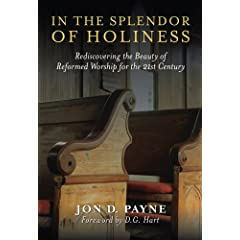 In The Splendor Of Holiness: Rediscovering the Beauty of Reformed Worship for the 21st Century