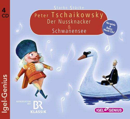Starke Stücke - Peter Tschaikowsky - Der Nussknacker & Schwanensee (Igel Records)