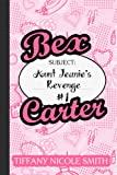 Bex Carter 1: Aunt Jeanie's Revenge (The Bex Carter Series)