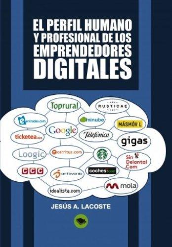 El perfil humano y profesional de los emprendedores digitales de Jesús A. Lacoste