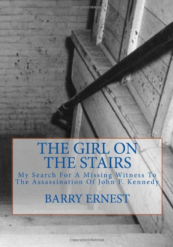 The Girl on the Stairs: My Search For A Missing Witness To The Assassination Of John F. Kennedy